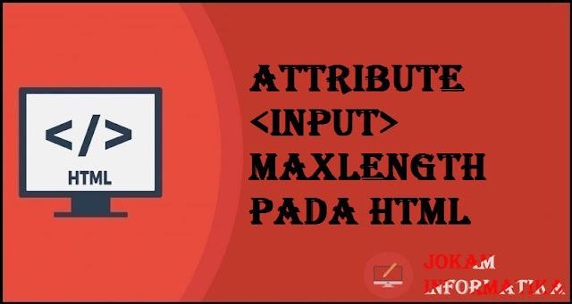 Tagging input Maxlength Attribute Pada Bahasa Pemrograman HTML - JOKAM INFORMATIKA