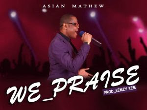 DOWNLOAD GOSPEL MP3: Asian Mathew - We Praise (Prod. Kemzy Kem)