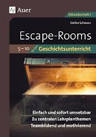 Stefan Schwarz: Escape-Rooms für den Geschichtsunterricht 5-10