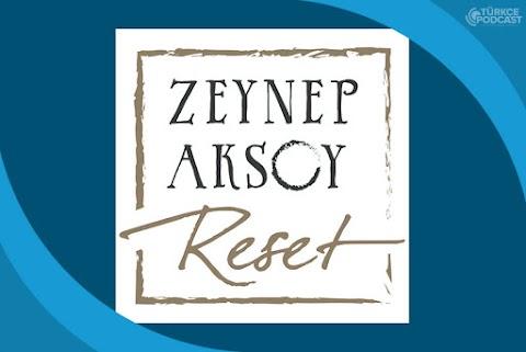 Zeynep Aksoy Reset Podcast