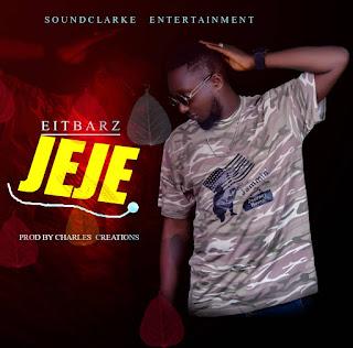 MUSIC: Eitbarz - Jeje (Prod. Charles Creation)