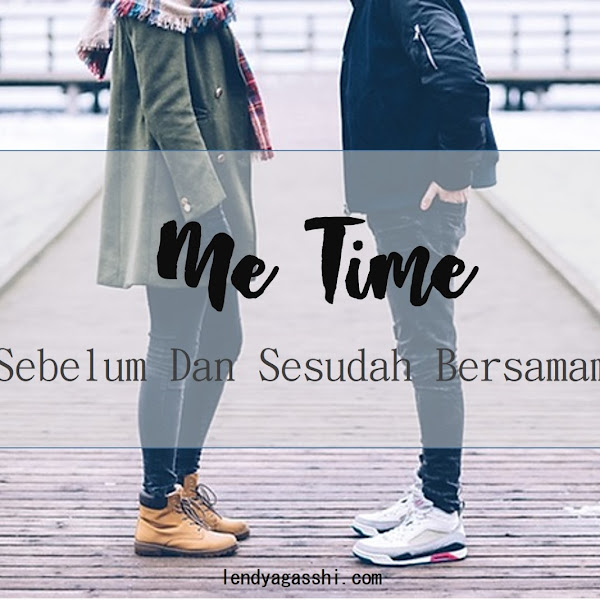 Me Time Sebelum Dan Sesudah Bersamamu