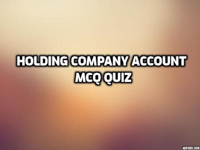 Holding Company Account MCQ Quiz