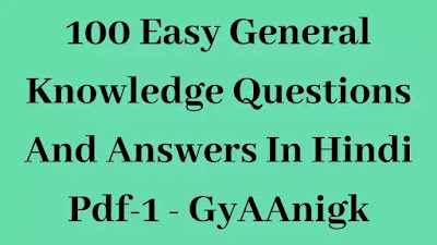 100 Easy General Knowledge Questions And Answers Pdf-1