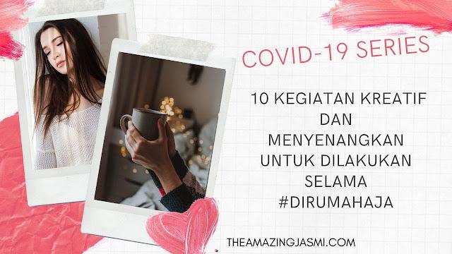 COVID-19 Series: 10 Kegiatan Kreatif dan Menyenangkan untuk Dilakukan Selama #dirumahaja
