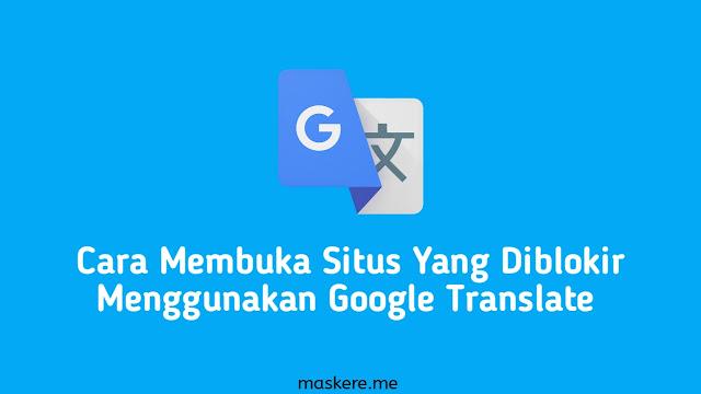 Cara Membuka Situs Yang Diblokir Menggunakan Google Translate (Tanpa Aplikasi VPN)