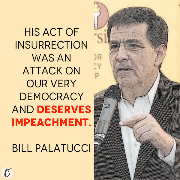 His act of insurrection was an attack on our very democracy and deserves impeachment. — Bill Palatucci, a Republican committeeman from New Jersey