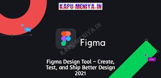 Figma Design Tool – Create, Test, and Ship Better Design 2021