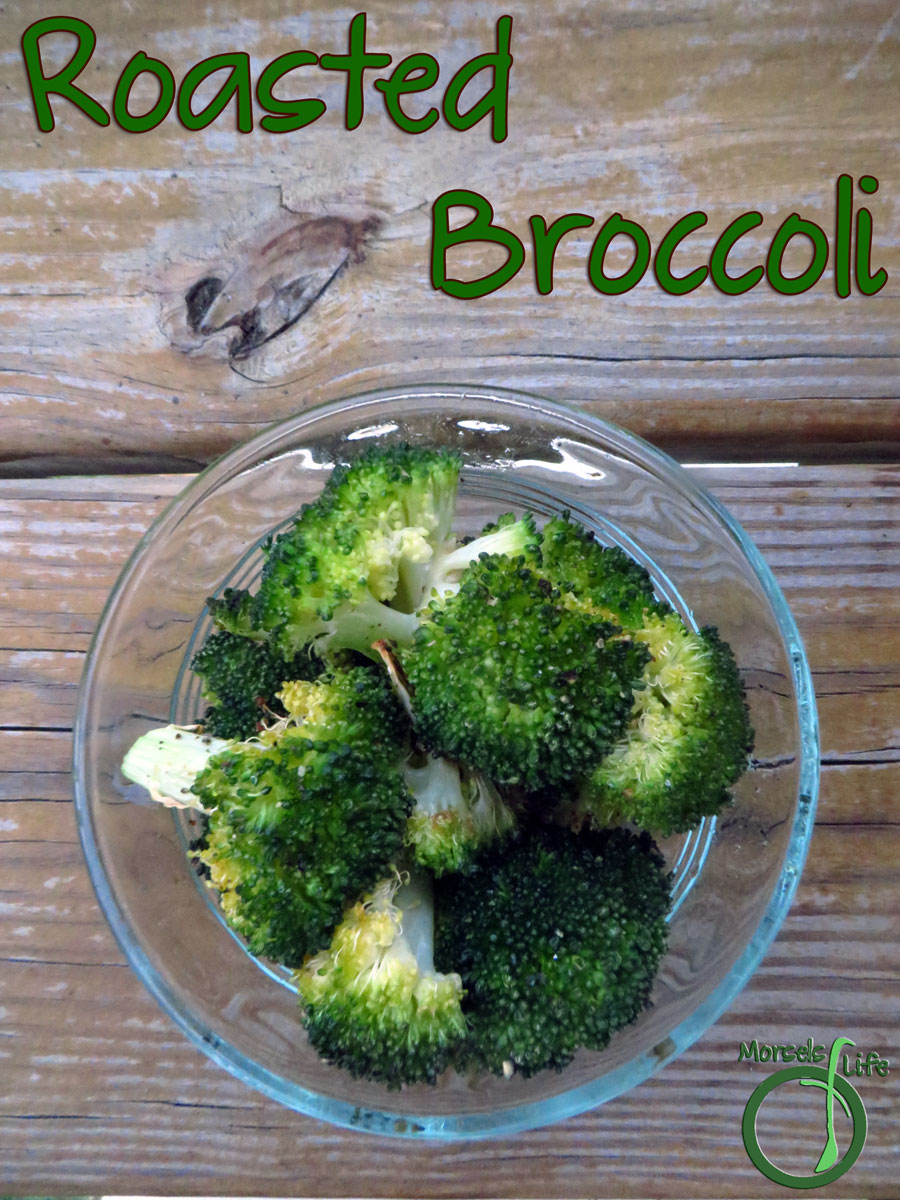 Morsels of Life - Roasted Broccoli - for Dinner