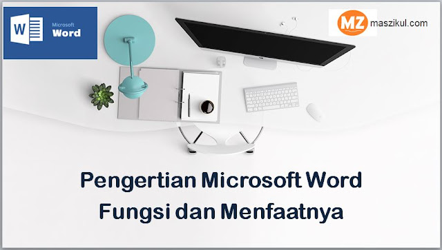 Pengertian Microsoft Word : Fungsi dan Menfaatnya.