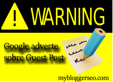 Google adverte sites que utilizam guest post como uma forma de contruir linkbuilding
