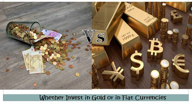 Whether Invest in Gold or in Fiat Currency