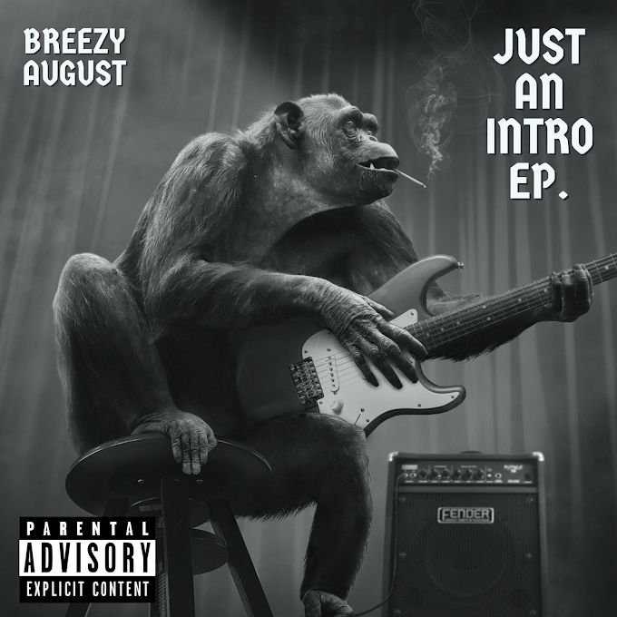JUST AN INTRO EP BY BREEZY AUGUST