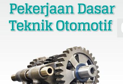 Rpp Pekerjaan Dasar Teknik Otomotif Kurikulum 2013 Revisi 2017/2018 dan Rpp 1 Lembar 2019/2020/2021 Kelas X Semester 1 dan 2