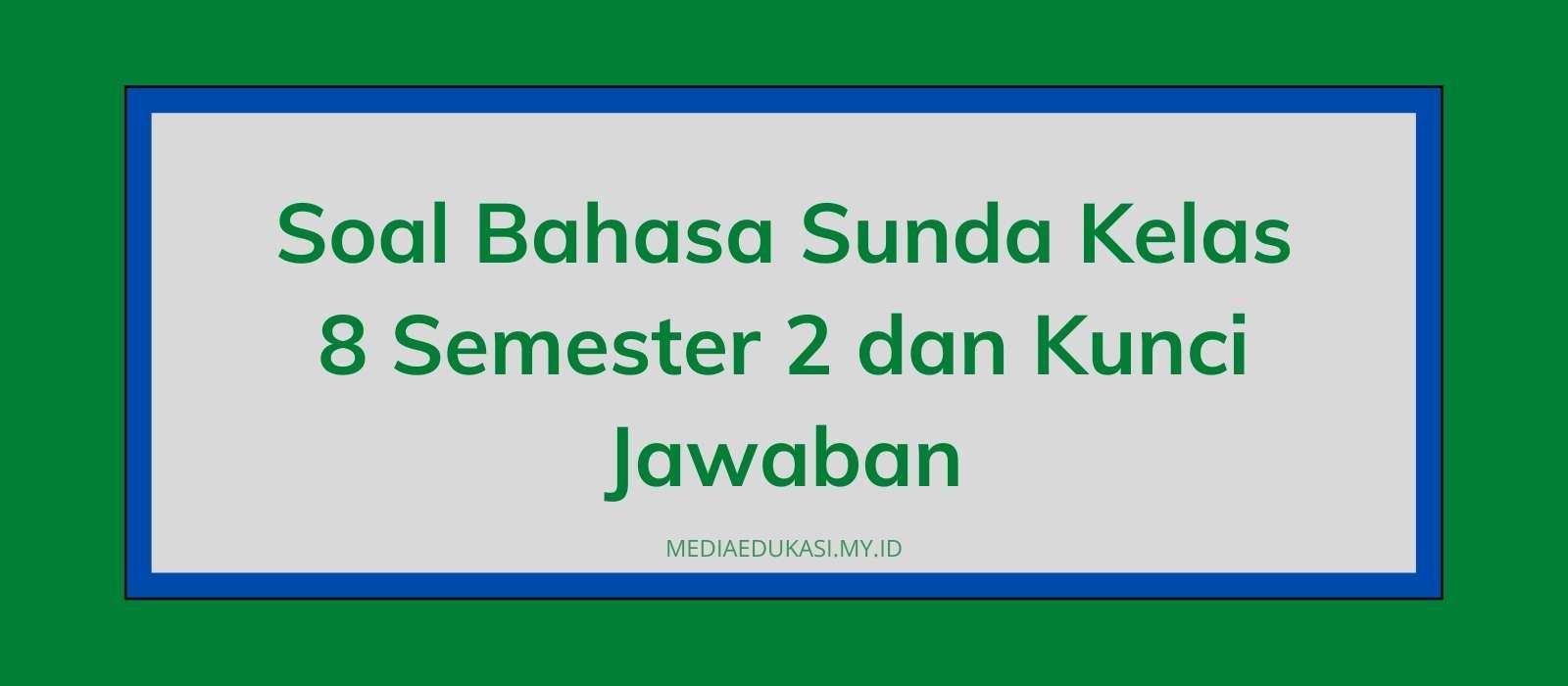 Soal Bahasa Sunda Kelas 8 Semester 2 dan Kunci Jawaban