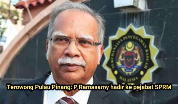 Terowong Pulau Pinang: P Ramasamy hadir ke pejabat SPRM