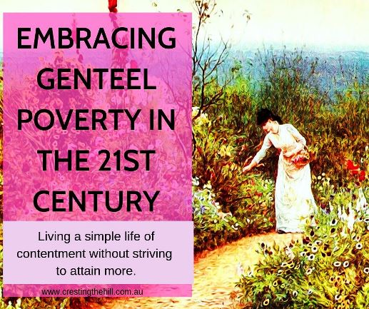 "What does ""genteel poverty"" look like in the 21st Century? I think it's about consciously choosing a simple way of life, detaching yourself from consumerism, and living a life of contentment. #midllife #genteelpoverty"