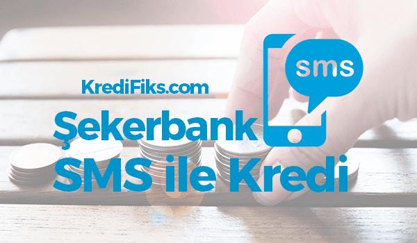 Şekerbank SMS Kredi Başvurusu Nasıl Yapılır?