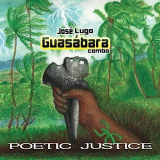 POETIC JUSTICE - JOSE LUGO & GUASABARA COMBO (2011)