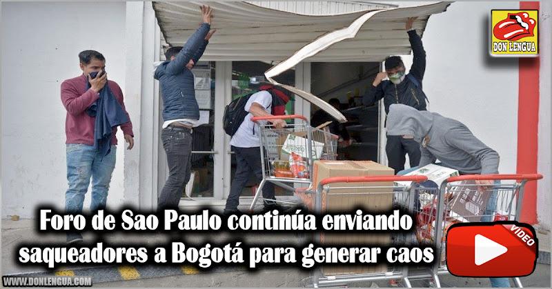 Foro de Sao Paulo continúa enviando saqueadores a Bogotá
