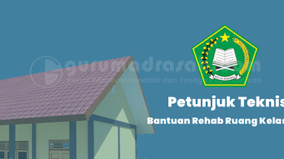 Petunjuk Teknis Bantuan Rehab Ruang Kelas Madrasah Tahun 2021