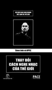 Steve Jobs Và Apple - Thay Đổi Cách Nghe Nhạc Của Thế Giới - Trần Thanh Tuyền
