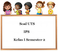 Soal UTS IPS Kelas 1 Semester 2 Terbaru plus Kunci Jawaban