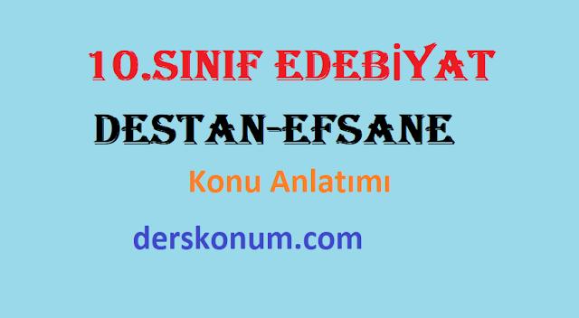 10.Sınıf Edebiyat Destan,Efsane Ünitesi Konu Anlatımı, Ders Notları PDF İndir