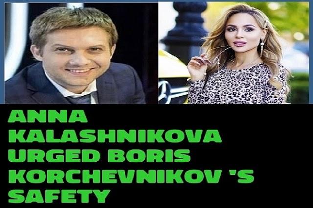Anna Kalashnikova urged Boris Korchevnikov 's safety