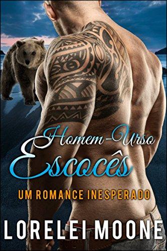 Homem-Urso Escocês: Um Romance Inesperado - Lorelei Moone