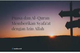 Puasa Dan Bacaan Al-Qur'an Akan Menjadi Syafa'at di Akhirat.