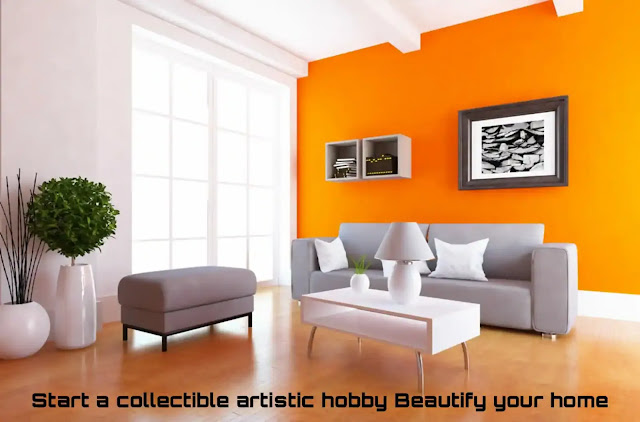 Start a collectible artistic hobby Beautify your home