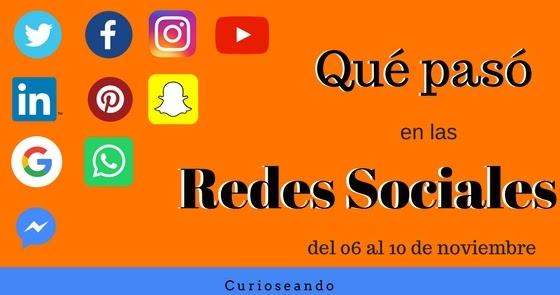 que paso en las redes sociales del 06 al 10 noviembre - Qué pasó en las Redes Sociales del 06 al 10 de noviembre 2017