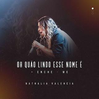 Baixar Música Gospel Oh Quão Lindo Esse Nome / Enche-me - Nathalia Valencia Mp3
