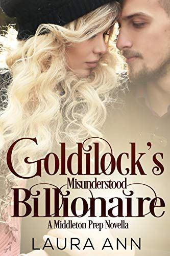 Goldilock's Misunderstood Billionaire (Middleton Prep Book 9) by Laura Ann