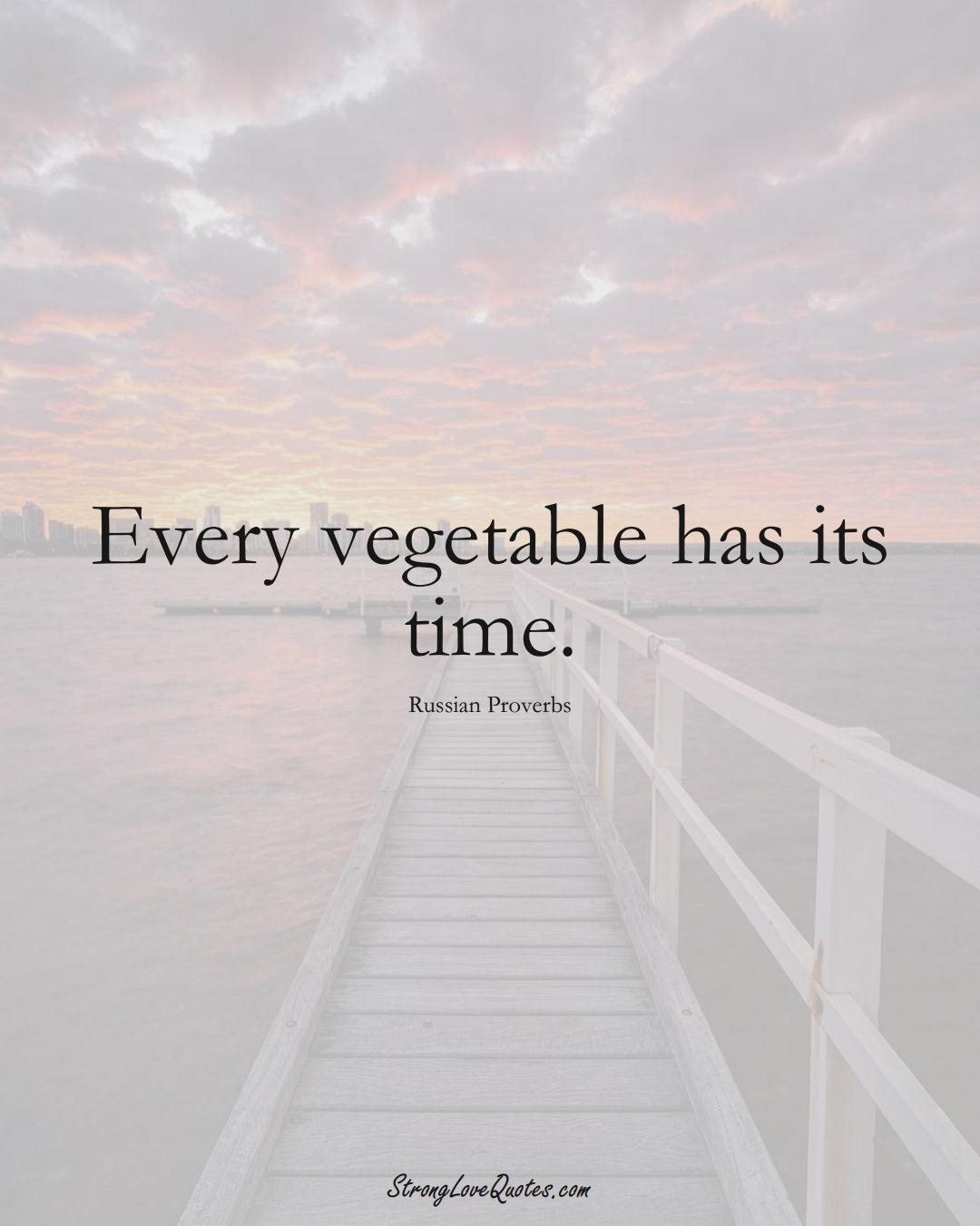 Every vegetable has its time. (Russian Sayings);  #AsianSayings