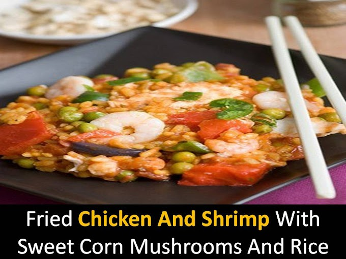 Fried chicken and shrimp with sweet corn mushrooms and rice