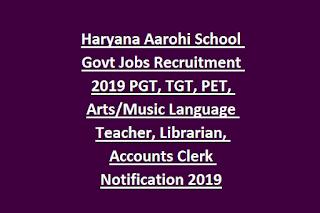 Haryana Aarohi School Govt Jobs Recruitment 2019 PGT, TGT, PET, Arts Music Language Teacher, Librarian, Accounts Clerk Notification 2019