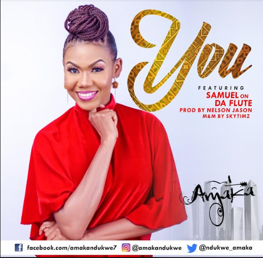 MUSIC: YOU BY AMAKA FT. SAMUEL ON DA FLUTE  ||   @Ndukwe_Amaka