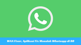 WAA Fixer APK, Aplikasi Fix Masalah Whatsapp di BlackBerry