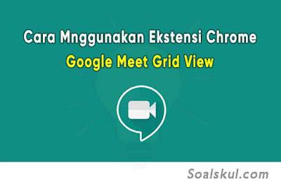 Cara Menggunakan Ekstensi Chrome Google Meet Grid View