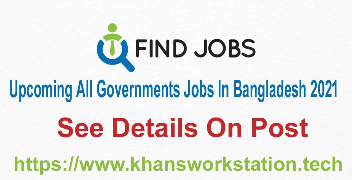 Upcoming All Governments Jobs In Bangladesh 2021