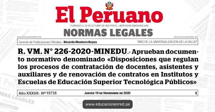R. VM. N° 226-2020-MINEDU.- Aprueban documento normativo denominado «Disposiciones que regulan los procesos de contratación de docentes, asistentes y auxiliares y de renovación de contratos en Institutos y Escuelas de Educación Superior Tecnológica Públicos»