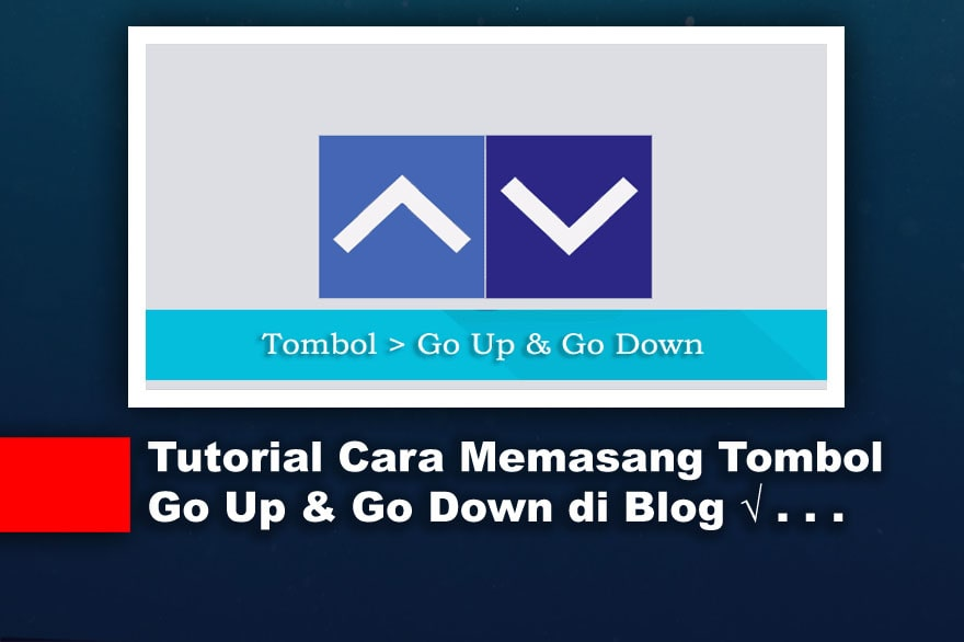 Tutorial Cara Memasang Tombol Go Up & Go Down di Blog