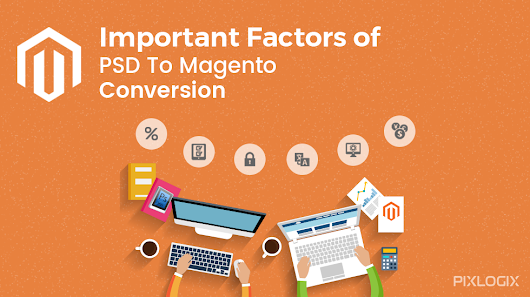 Important Factors of PSD To Magento Conversion!!!