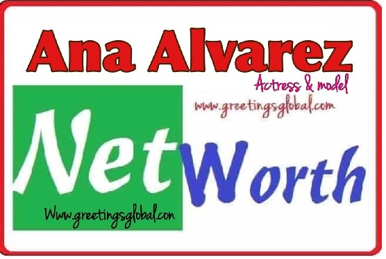Ana Alvarez Total Net worth
