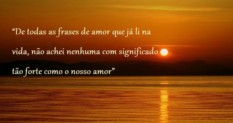 """A Cada Dia Que Nasce O Meu Amor Por Você Fica Mais Forte: Belas Frases De Amor: """"De Todas As Frases De Amor Que Já"""