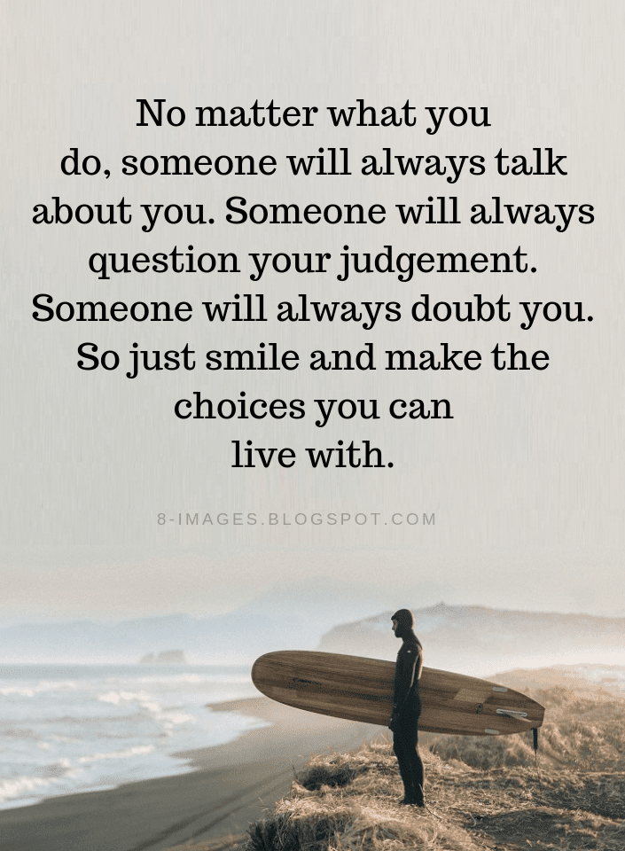 People Will Judge You Quotes, Make Choices You Can Live With Quotes, Someone Will Always Doubt You Quotes,