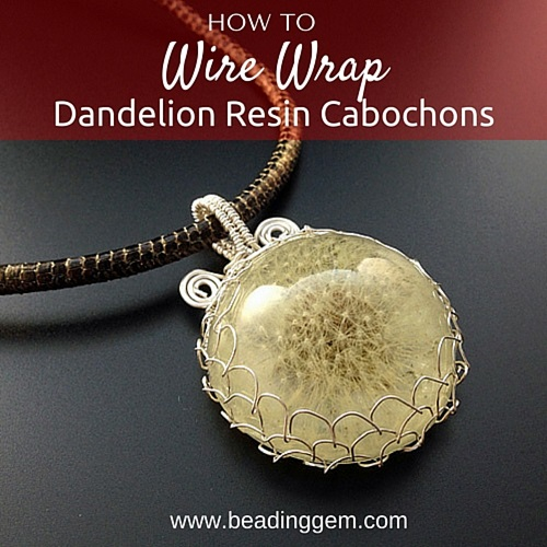Resin Faux Crystal Wire Wrapped Pendant Necklace Diy: How To Wire Wrap A Dandelion Resin Cabochon