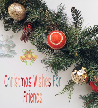 Top 50 Christmas Wishes for Friends and Christmas Messages for Friends 2019